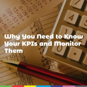 Why You Need to Know Your KPIs and Monitor Them