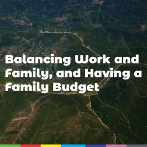 Balancing Work and Family, and Having a Family Budget