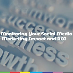 Monitoring Your Social Media Marketing Impact and ROI