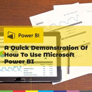 A Quick Demonstration Of How To Use Microsoft Power BI