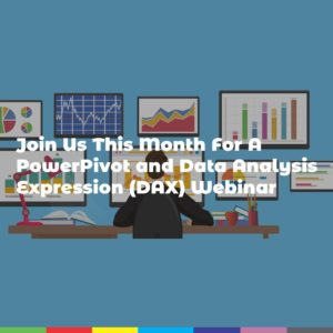 Join Us This Month For A PowerPivot and Data Analysis Expression (DAX) Webinar