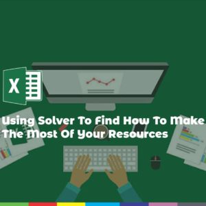 Using Solver To Find How To Make The Most Of Your Resources