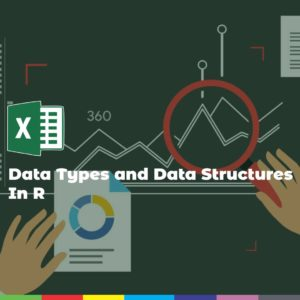 Data Types and Data Structures In R