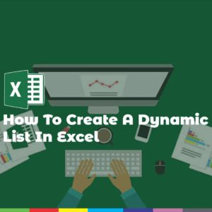 ow To Create A Dynamic List In Excel