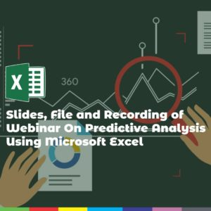 Slides, File and Recording of Webinar On Predictive Analysis Using Microsoft Excel