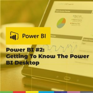 Power BI #2: Getting To Know The Power BI Desktop