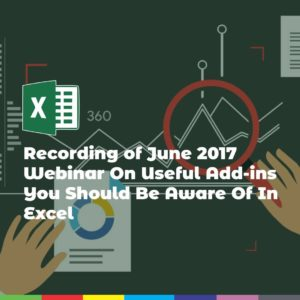 Recording of June 2017 Webinar On Useful Add-ins You Should Be Aware Of In Excel