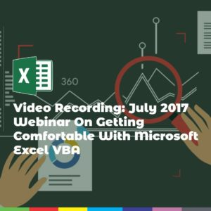 Video Recording: July 2017 Webinar On Getting Comfortable With Microsoft Excel VBA