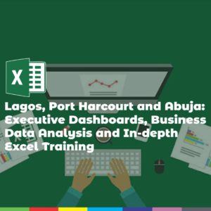 Lagos, Port Harcourt and Abuja: Executive Dashboards, Business Data Analysis and In-depth Excel Training