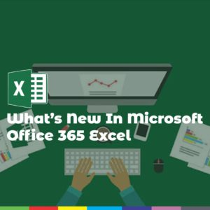 What's New In Microsoft Office 365 Excel