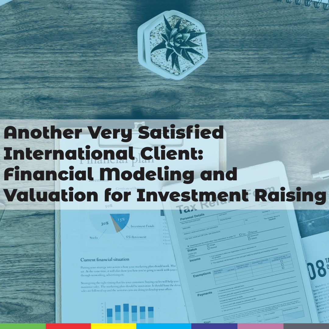 Another Very Satisfied International Client: Financial Modeling and Valuation for Investment Raising